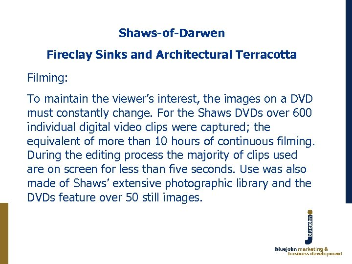 Shaws-of-Darwen Fireclay Sinks and Architectural Terracotta Filming: To maintain the viewer's interest, the images