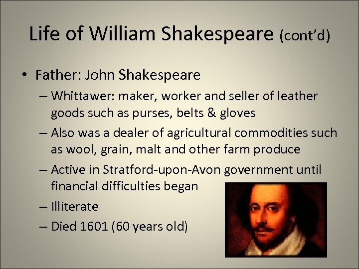 Life of William Shakespeare (cont'd) • Father: John Shakespeare – Whittawer: maker, worker and