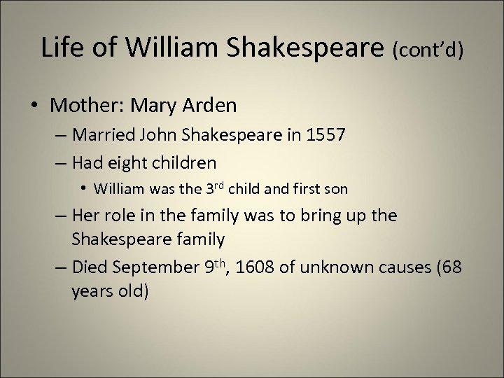 Life of William Shakespeare (cont'd) • Mother: Mary Arden – Married John Shakespeare in