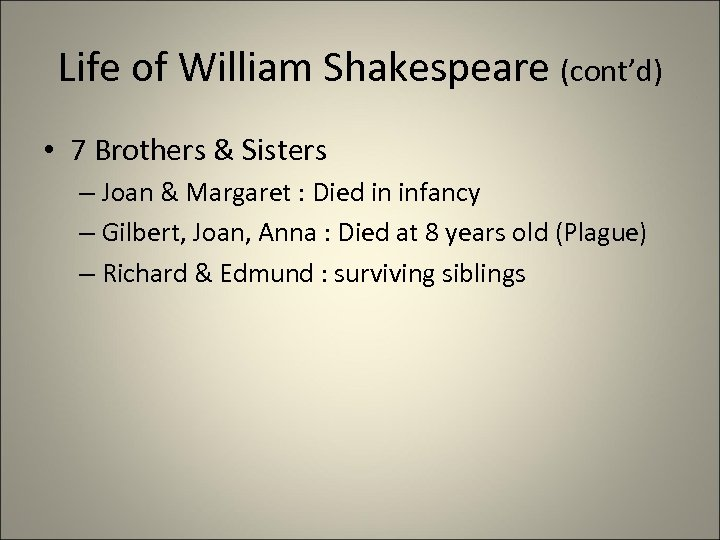Life of William Shakespeare (cont'd) • 7 Brothers & Sisters – Joan & Margaret