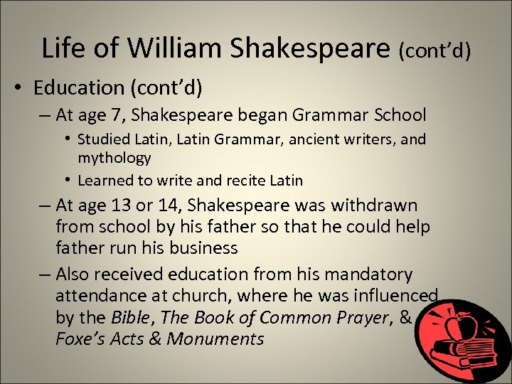 Life of William Shakespeare (cont'd) • Education (cont'd) – At age 7, Shakespeare began