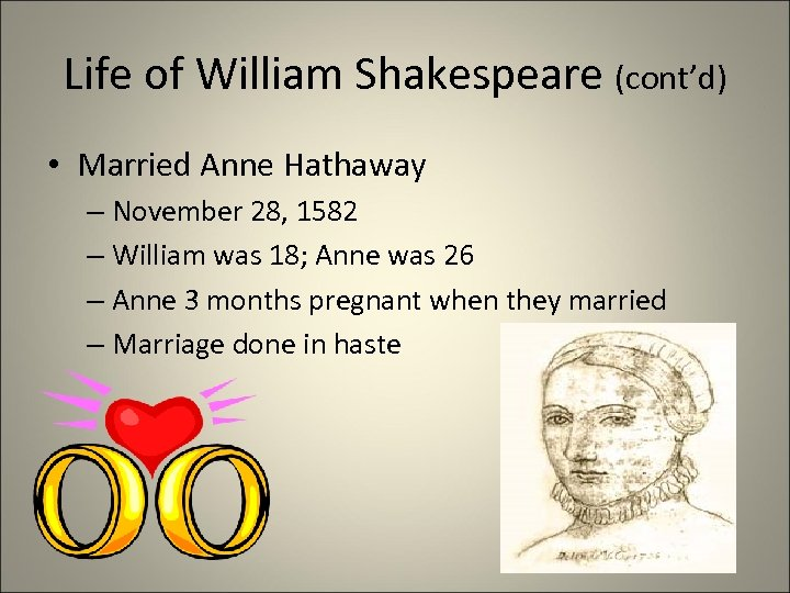 Life of William Shakespeare (cont'd) • Married Anne Hathaway – November 28, 1582 –