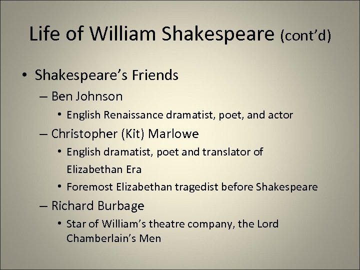 Life of William Shakespeare (cont'd) • Shakespeare's Friends – Ben Johnson • English Renaissance