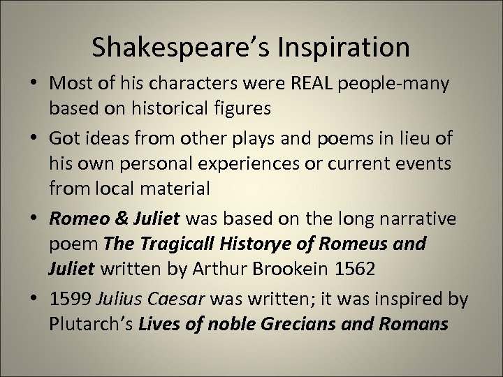 Shakespeare's Inspiration • Most of his characters were REAL people-many based on historical figures