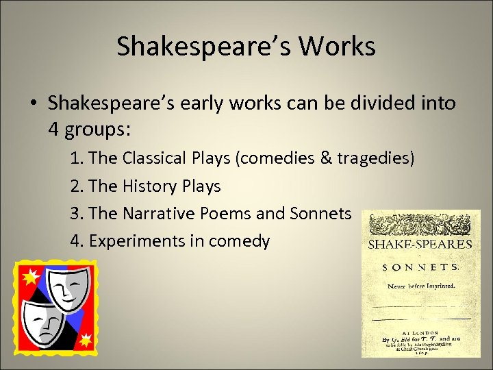 Shakespeare's Works • Shakespeare's early works can be divided into 4 groups: 1. The