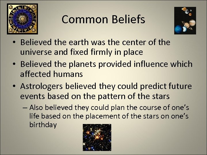 Common Beliefs • Believed the earth was the center of the universe and fixed