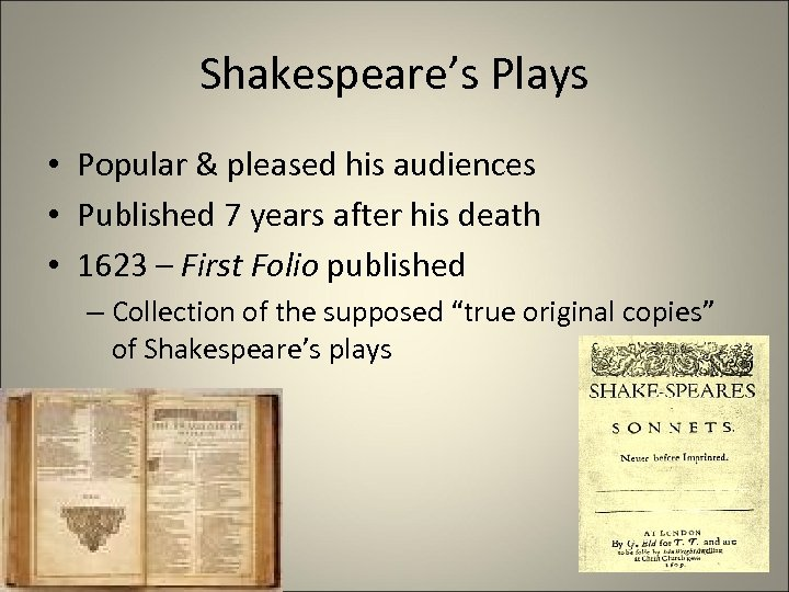 Shakespeare's Plays • Popular & pleased his audiences • Published 7 years after his