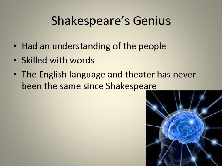 Shakespeare's Genius • Had an understanding of the people • Skilled with words •