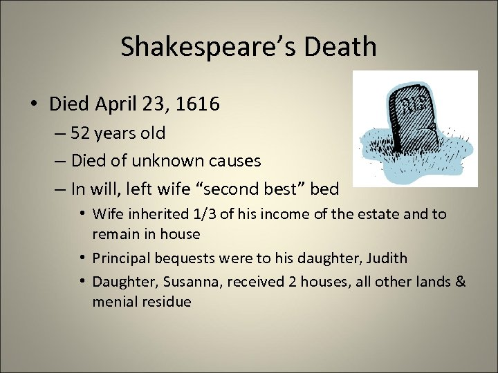 Shakespeare's Death • Died April 23, 1616 – 52 years old – Died of