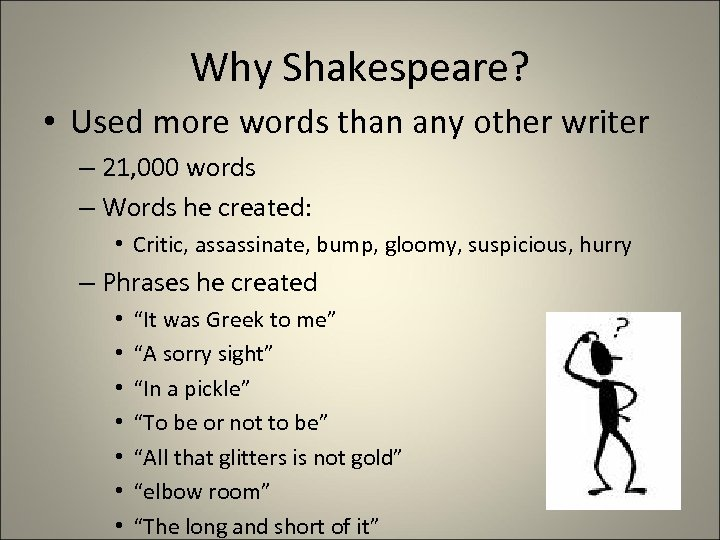 Why Shakespeare? • Used more words than any other writer – 21, 000 words