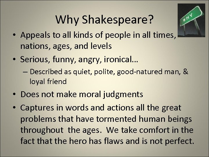Why Shakespeare? • Appeals to all kinds of people in all times, nations, ages,
