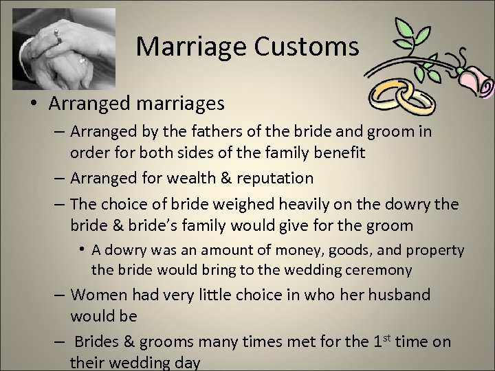 Marriage Customs • Arranged marriages – Arranged by the fathers of the bride and