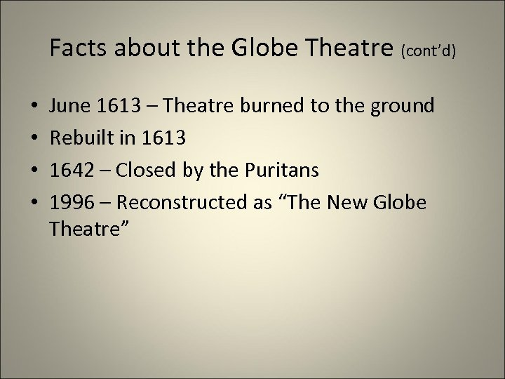 Facts about the Globe Theatre (cont'd) • • June 1613 – Theatre burned to