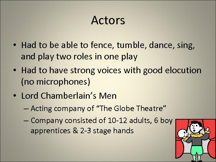 Actors • Had to be able to fence, tumble, dance, sing, and play two