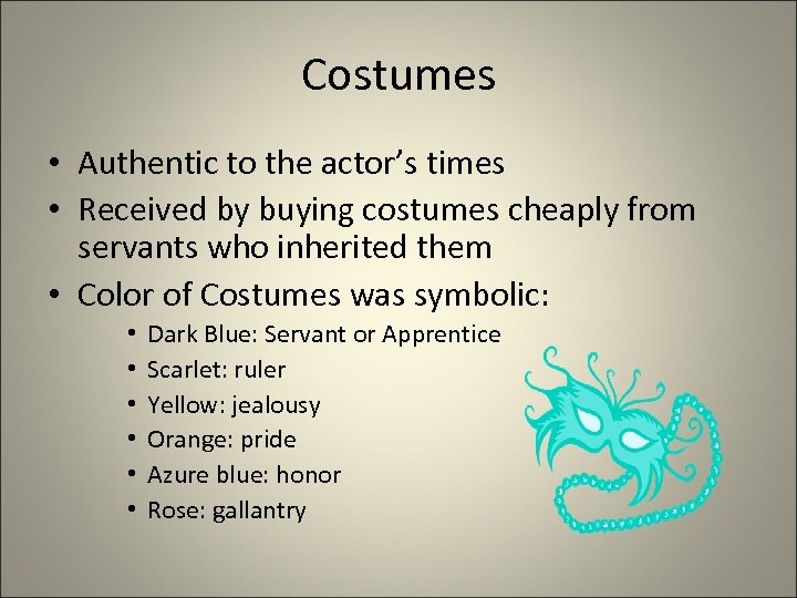 Costumes • Authentic to the actor's times • Received by buying costumes cheaply from