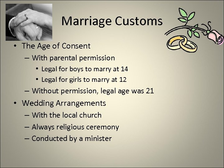 Marriage Customs • The Age of Consent – With parental permission • Legal for