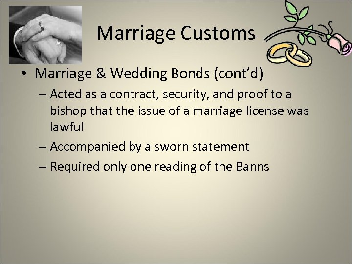 Marriage Customs • Marriage & Wedding Bonds (cont'd) – Acted as a contract, security,