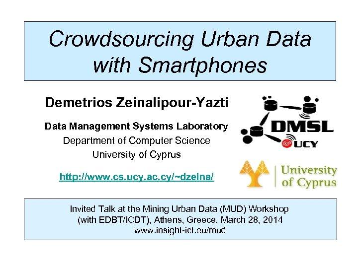 Dagstuhl Seminar 10042, Demetris Zeinalipour, University of Cyprus, 26/1/2010 Crowdsourcing Urban Data with Smartphones