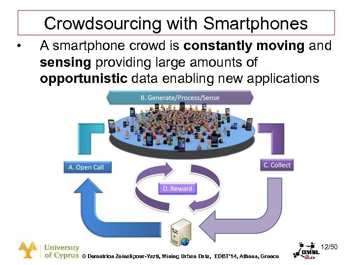 Dagstuhl Seminar 10042, Demetris Zeinalipour, University of Cyprus, 26/1/2010 Crowdsourcing with Smartphones • A