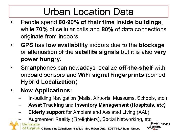 Dagstuhl Seminar 10042, Demetris Zeinalipour, University of Cyprus, 26/1/2010 Urban Location Data • •