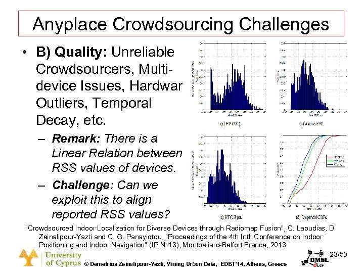 Dagstuhl Seminar 10042, Demetris Zeinalipour, University of Cyprus, 26/1/2010 Anyplace Crowdsourcing Challenges • B)