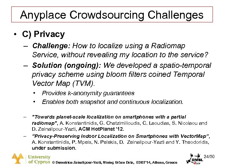 Dagstuhl Seminar 10042, Demetris Zeinalipour, University of Cyprus, 26/1/2010 Anyplace Crowdsourcing Challenges • C)