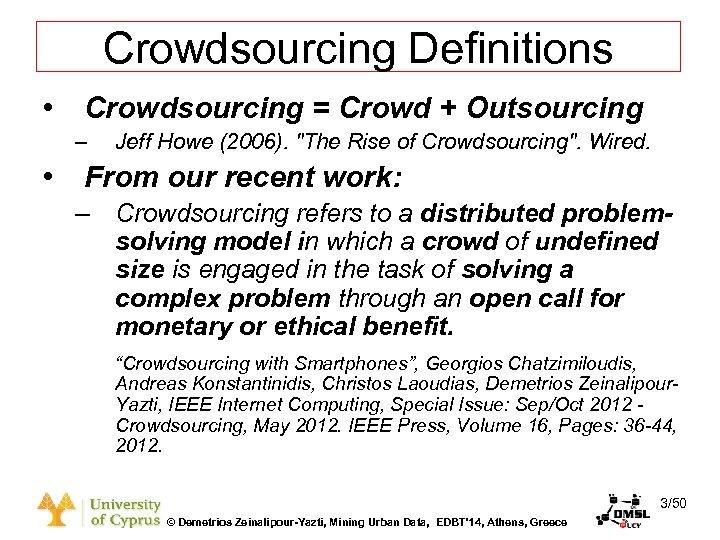 Dagstuhl Seminar 10042, Demetris Zeinalipour, University of Cyprus, 26/1/2010 Crowdsourcing Definitions • Crowdsourcing =