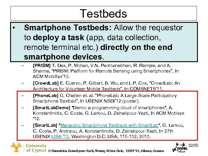 Dagstuhl Seminar 10042, Demetris Zeinalipour, University of Cyprus, 26/1/2010 Testbeds • Smartphone Testbeds: Allow