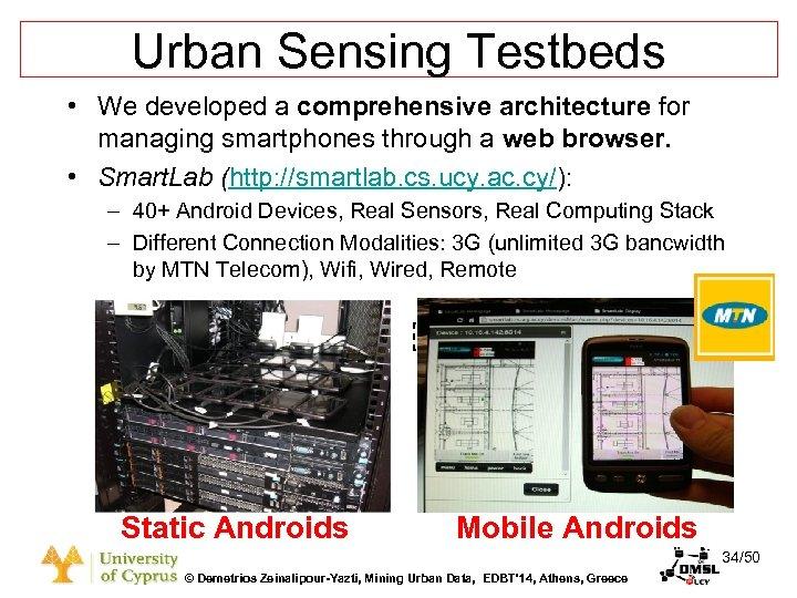 Dagstuhl Seminar 10042, Demetris Zeinalipour, University of Cyprus, 26/1/2010 Urban Sensing Testbeds • We