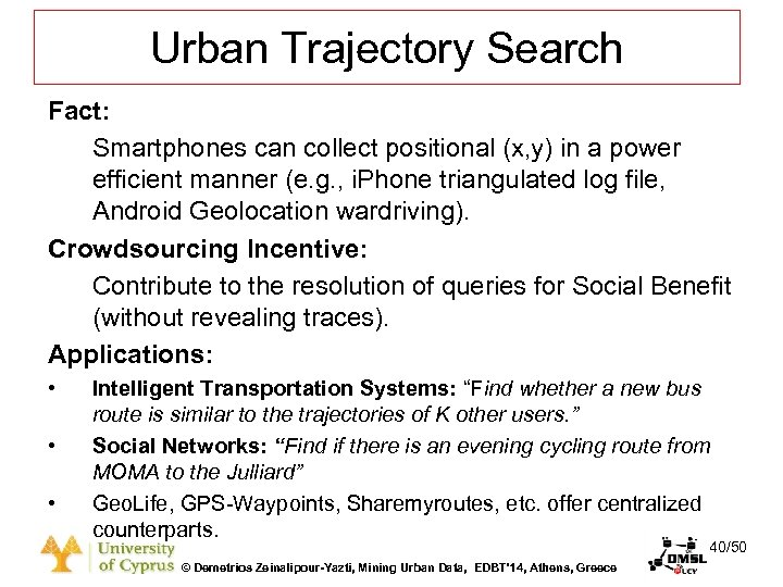 Dagstuhl Seminar 10042, Demetris Zeinalipour, University of Cyprus, 26/1/2010 Urban Trajectory Search Fact: Smartphones