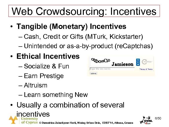 Dagstuhl Seminar 10042, Demetris Zeinalipour, University of Cyprus, 26/1/2010 Web Crowdsourcing: Incentives • Tangible