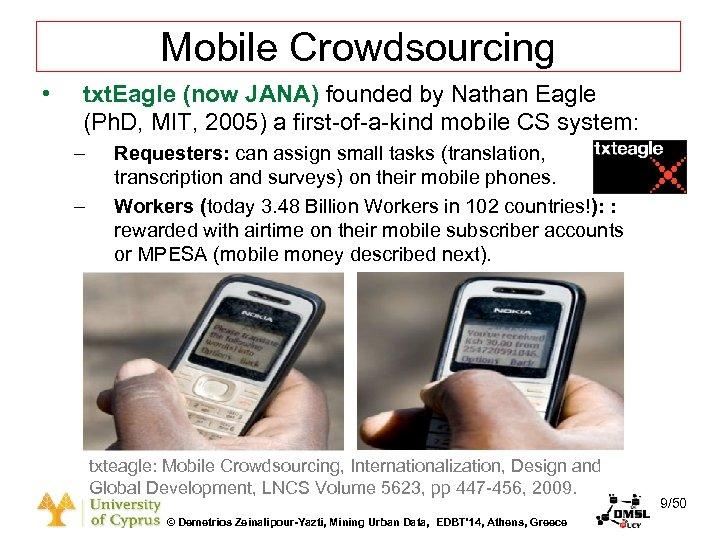 Dagstuhl Seminar 10042, Demetris Zeinalipour, University of Cyprus, 26/1/2010 Mobile Crowdsourcing • txt. Eagle