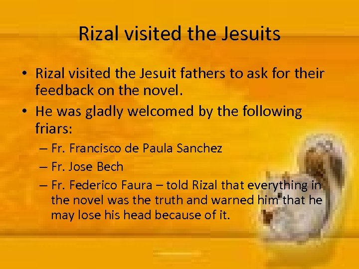 Rizal visited the Jesuits • Rizal visited the Jesuit fathers to ask for their