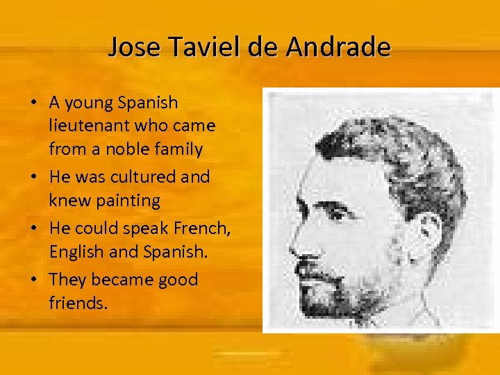 Jose Taviel de Andrade • A young Spanish lieutenant who came from a noble