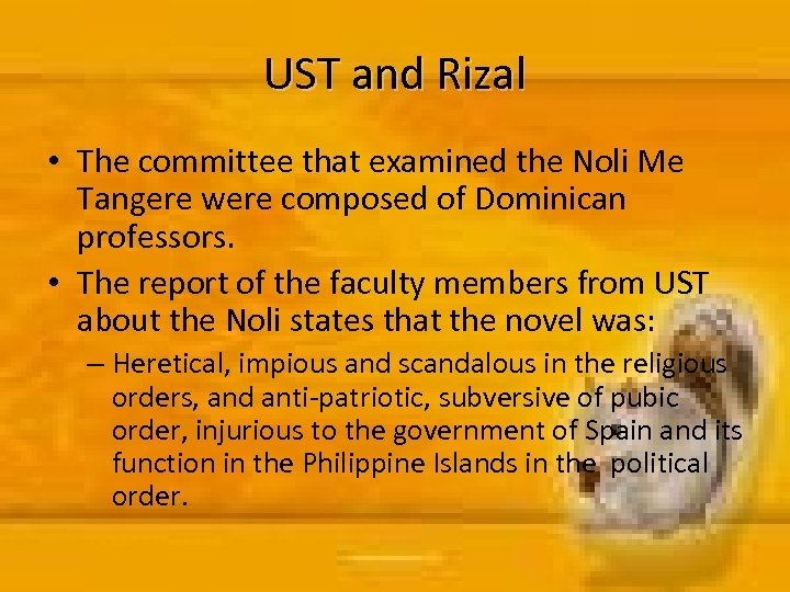 UST and Rizal • The committee that examined the Noli Me Tangere were composed