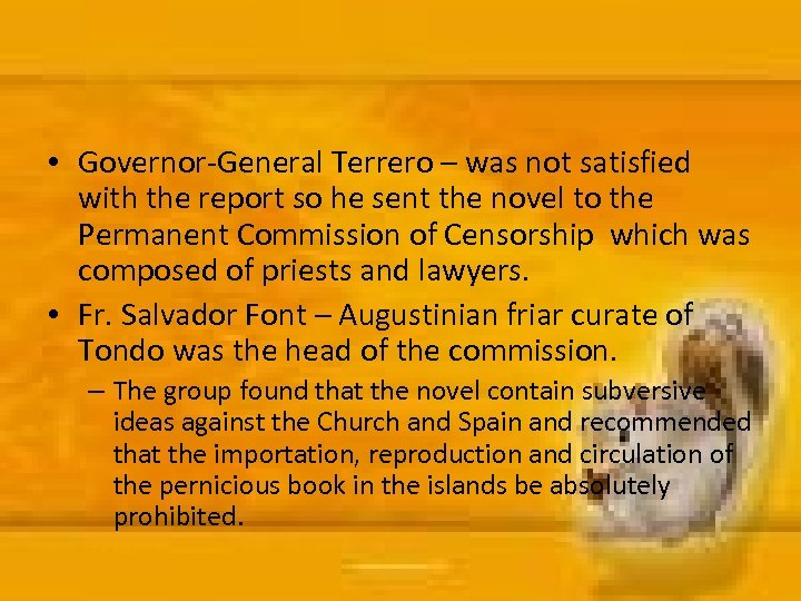 • Governor-General Terrero – was not satisfied with the report so he sent