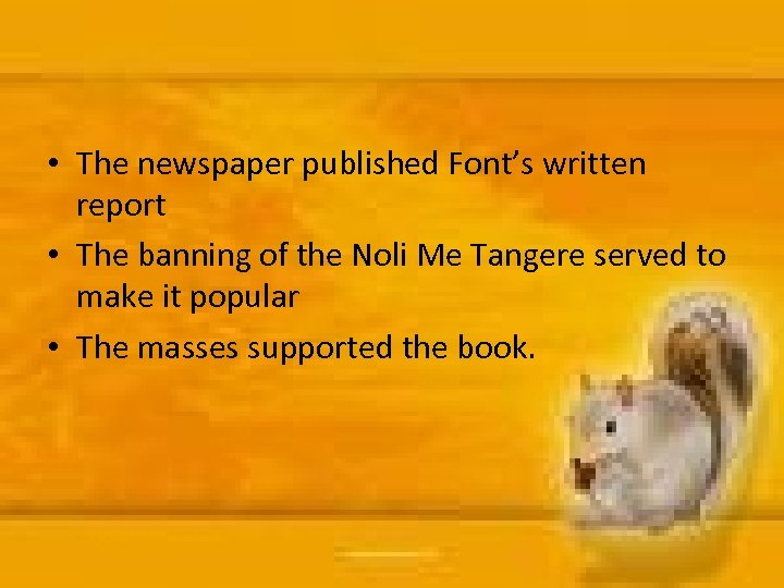 • The newspaper published Font's written report • The banning of the Noli