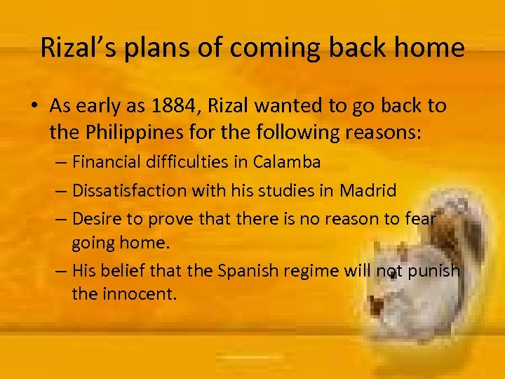 Rizal's plans of coming back home • As early as 1884, Rizal wanted to