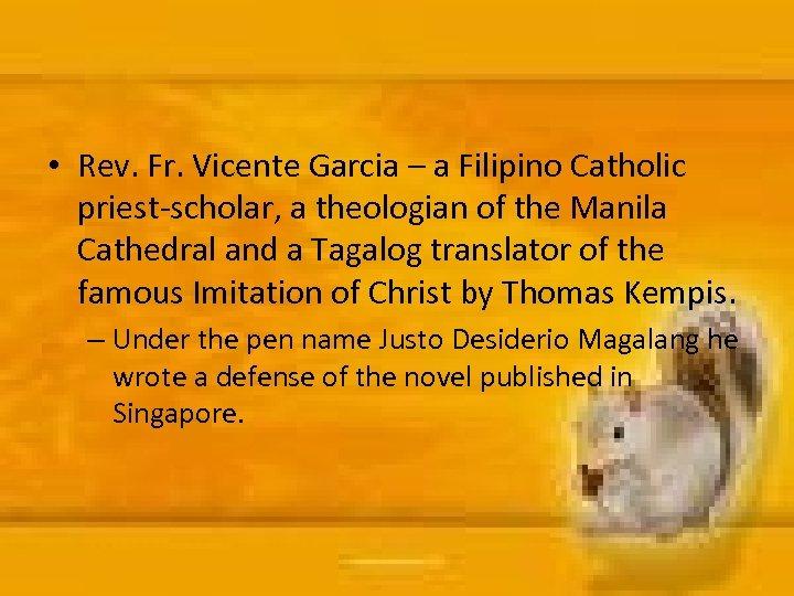 • Rev. Fr. Vicente Garcia – a Filipino Catholic priest-scholar, a theologian of