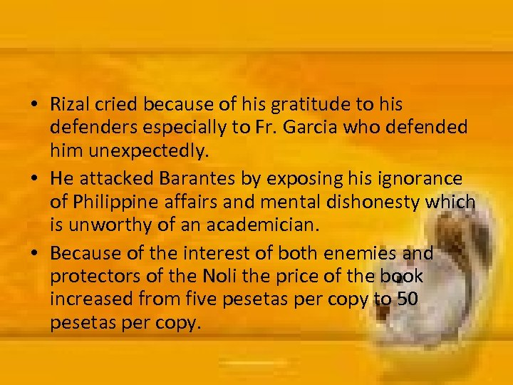 • Rizal cried because of his gratitude to his defenders especially to Fr.
