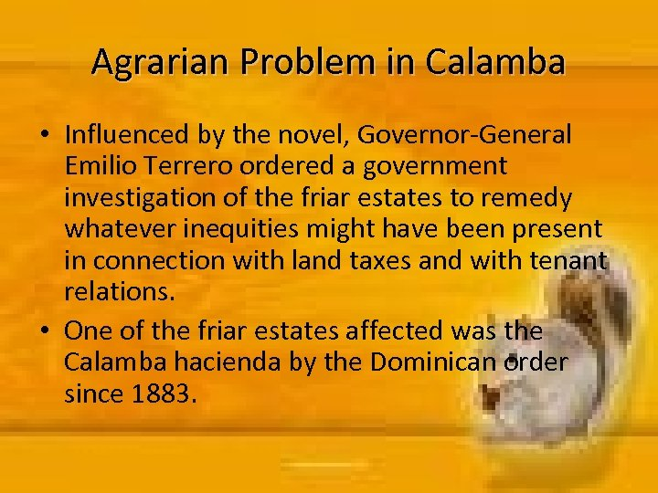 Agrarian Problem in Calamba • Influenced by the novel, Governor-General Emilio Terrero ordered a