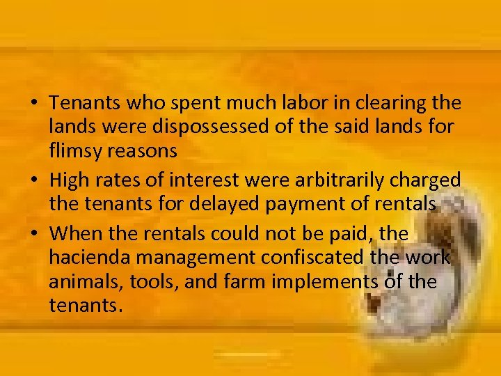 • Tenants who spent much labor in clearing the lands were dispossessed of