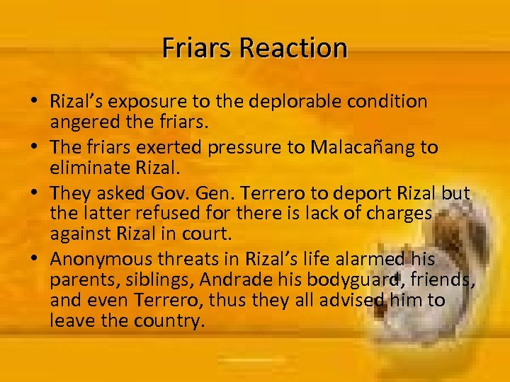 Friars Reaction • Rizal's exposure to the deplorable condition angered the friars. • The