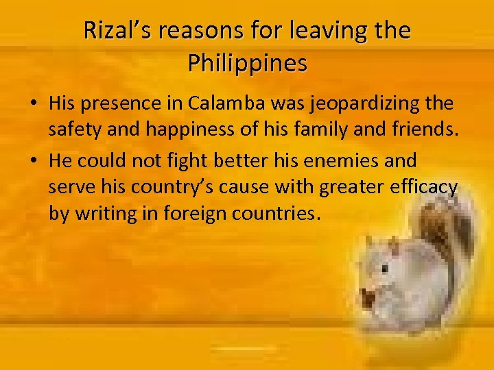 Rizal's reasons for leaving the Philippines • His presence in Calamba was jeopardizing the