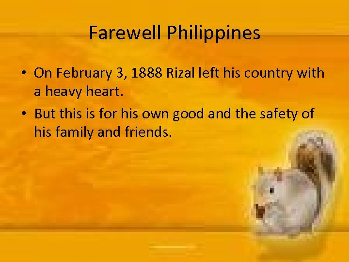 Farewell Philippines • On February 3, 1888 Rizal left his country with a heavy