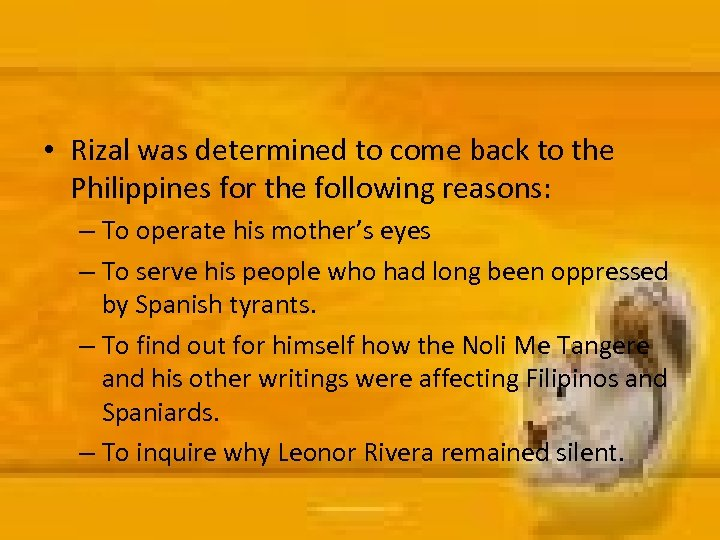 • Rizal was determined to come back to the Philippines for the following