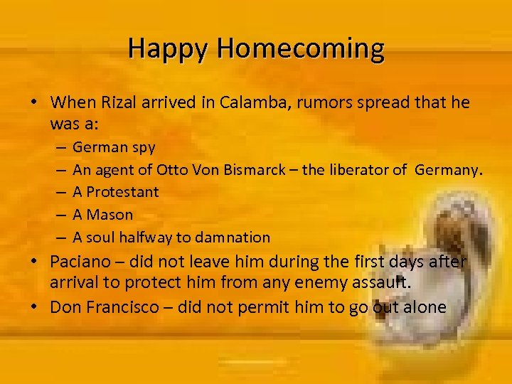 Happy Homecoming • When Rizal arrived in Calamba, rumors spread that he was a: