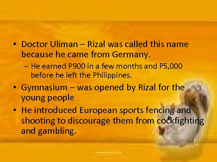 • Doctor Uliman – Rizal was called this name because he came from