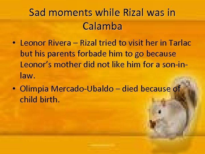 Sad moments while Rizal was in Calamba • Leonor Rivera – Rizal tried to