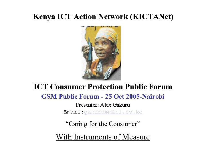 Kenya ICT Action Network (KICTANet) ICT Consumer Protection Public Forum GSM Public Forum -